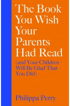 Купить - Книги - The Book You Wish Your Parents Had Read (and Your Children Will Be Glad That You Did)