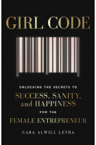 Купить - Книги - Girl Code. Unlocking the Secrets to Success, Sanity and Happiness for the Female Entrepreneur