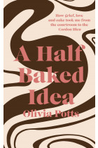 Купити - Книжки - A Half Baked Idea. How grief, love and cake took me from the courtroom to Le Cordon Bleu
