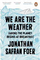 Купити - Книжки - We are the Weather. Saving the Planet Begins at Breakfast
