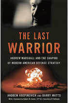 Купити - Книжки - The Last Warrior: Andrew Marshall and the Shaping of Modern American Defense Strategy