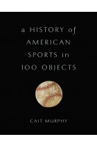 Купити - Книжки - A History of American Sports in 100 Objects