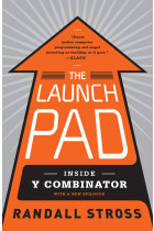 Купить - Книги - The Launch Pad: Inside Y Combinator, Silicon Valley's Most Exclusive School for Startups