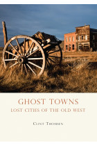 Купити - Книжки - Ghost Towns: Lost Cities of the Old West