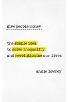 Купить - Книги - Give People Money: The simple idea to solve inequality and revolutionise our lives