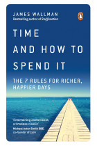 Купить - Книги - Time and How to Spend It: The 7 Rules for Richer, Happier Days
