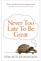 Купить - Книги - Never Too Late To Be Great