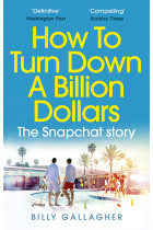 Купити - Книжки - How to Turn Down a Billion Dollars: The Snapchat Story