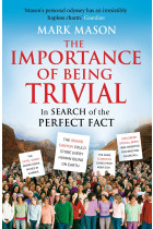 Купить - Книги - The Importance of Being Trivial. In Search of the Perfect Fact