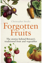 Купити - Книжки - Forgotten Fruits. The stories behind Britain's traditional fruit and vegetables