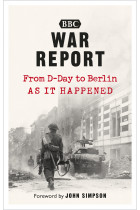 Купить - Книги - War Report. From D-Day to Berlin, as it happened