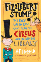 Купити - Книжки - Fizzlebert Stump: The Boy Who Ran Away From the Circus (and joined the library)