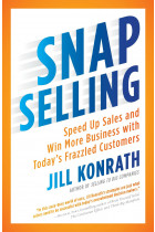 Купить - Книги - Snap Selling: Speed Up Sales and Win More Business with Today's Frazzled Customers