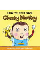 Купить - Книги - How to Feed Your Cheeky Monkey