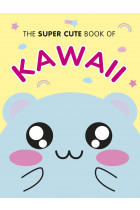 Купити - Книжки - The Super Cute Book of Kawaii
