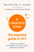 Купить - Книги - A Liberated Mind: The essential guide to ACT