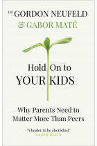 Купити - Книжки - Hold on to Your Kids: Why Parents Need to Matter More Than Peers
