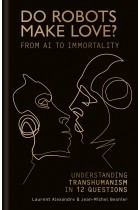 Купити - Книжки - Do Robots Make Love?: From AI to Immortality – Understanding Transhumanism in 12 Questions