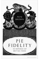 Купити - Книжки - Pie Fidelity. In Defence of British Food