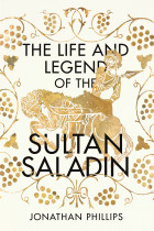 Купить - Книги - The Life and Legend of the Sultan Saladin