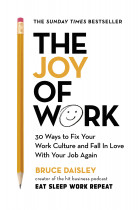 Купити - Книжки - The Joy of Work: The No.1 Sunday Times Business Bestseller – 30 Ways to Fix Your Work Culture and Fall in Love with Your Job Again