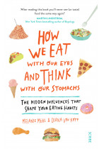 Купить - Книги - How We Eat with Our Eyes and Think with Our Stomachs