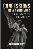 Купити - Книжки - Confessions of a Dying Mind. The Blind Faith Of Atheism