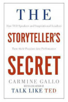 The Storyteller's Secret : How TED Speakers and Inspirational Leaders Turn Their Passion into Performance