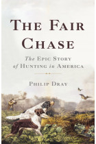 Купити - Книжки - The Fair Chase: The Epic Story of Hunting in America