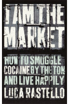 Купить - Книги - I Am The Market. How to Smuggle Cocaine by the Ton and Live Happily
