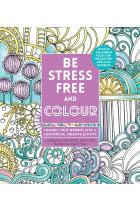 Купити - Книжки - Be Stress-Free and Colour. Channel Your Worries into a Comforting, Creative Activity
