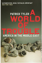Купити - Книжки - A World Of Trouble: America In The Middle East