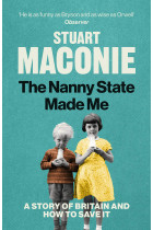 Купити - Книжки - The Nanny State Made Me: A Story of Britain and How to Save it