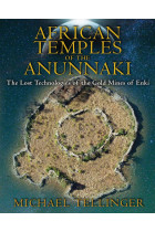 Купити - Книжки - African Temples of the Anunnaki: The Lost Technologies of the Gold Mines of Enki
