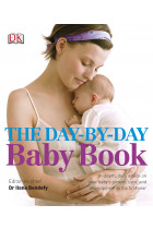 Купити - Книжки - The Day-by-Day Baby Book. In-depth, Daily Advice on Your Baby's Growth, Care, and Development in the First Year