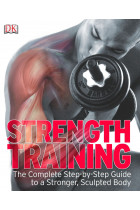 Купити - Книжки - Strength Training. The Complete Step-by-Step Guide to a Stronger, Sculpted Body