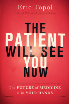 Купить - Книги - The Patient Will See You Now: The Future of Medicine Is in Your Hands