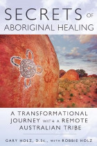 Купить - Книги - Secrets of Aboriginal Healing: A Physicist's Journey with a Remote Australian Tribe