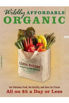 Купить - Книги - Wildly Affordable Organic : Eat Fabulous Food, Get Healthy, and Save the Planet--All on $5 a Day or Less