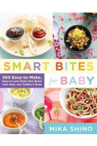 Купить - Книги - Smart Bites for Baby : 300 Easy-to-Make, Easy-to-Love Meals that Boost Your Baby and Toddler's Brain