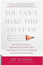 Купити - Книжки - You Can't Make This Stuff Up : The Complete Guide to Writing Creative Nonfiction--from Memoir to Literary Journalism and Everything in Between