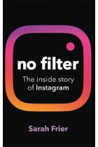Купити - Книжки - No Filter : The inside story of how Instagram transformed business, celebrity and our culture