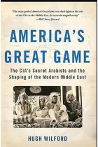 Купити - Книжки - America's Great Game : The CIA's Secret Arabists and the Shaping of the Modern Middle East