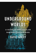 Купити - Книжки - Underground Worlds: A Guide to Spectacular Subterranean Places