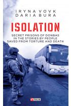 Купити - Електронні книжки - ISOLATION. Secret prisons of Donbas in the stories by people saved from torture and death
