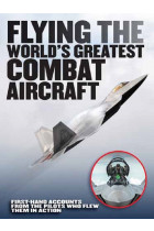 Купить - Книги - Flying the World's Greatest Combat Aircraft. First-Hand Accounts from the Pilots Who Flew Them in Action