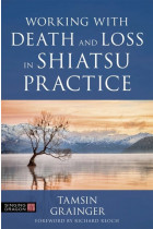 Купити - Книжки - Working with Death and Loss in Shiatsu Practice