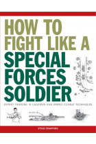 Купити - Книжки - How to Fight Like a Special Forces Soldier. Expert Training in Unarmed and Armed Combat Techniques (SAS)