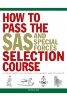 Купить - Книги - How to Pass the SAS Selection Course. Fitness, Nutrition, Survival Techniques, Weapons Skills
