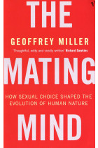 Купити - Книжки - The Mating Mind: How Sexual Choice Shaped the Evolution of Human Nature